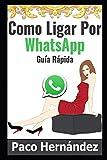 Como Ligar Por WhatsApp: Guía Rápida
