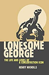 Book cover: Lonesome George: The Life and Loves of the World's Most Famous Tortoise by Henry Nicholls