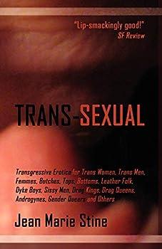 Trans-Sexual  Transgressive Erotica for Mtfs Ftms Butches Femmes Tops Bottoms Leather Folk Dyke Boys Sissy Men Drag Kings,