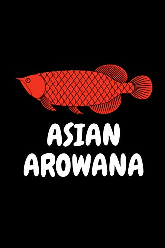 Asian arowana: Asian arowana lover Notebook for boys and girls. Cute Asian arowana lined Notebook for man, women and Kids. Birthday, Christmas and Thanksgiving Gift For Asian arowana Lovers.