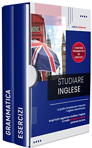 STUDIARE INGLESE: La guida completa per imparare l' inglese velocemente. Scopri tutti i segreti per studiare l' inglese in modo semplice e veloce partendo da zero! Contiene grammatica e esercizi!