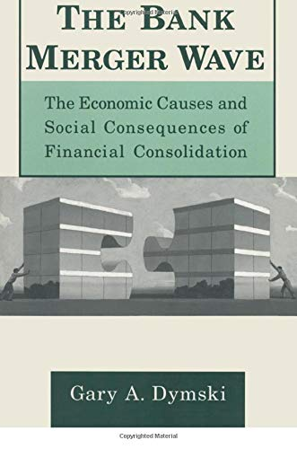 The Bank Merger Wave: The Economic Causes and Social Consequences of Financial Consolidation: The Economic Causes and So