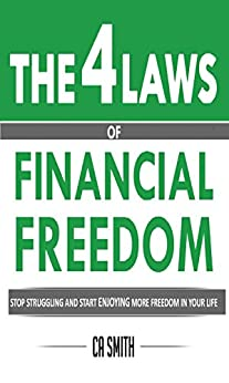 The 4 Laws Of Financial Freedom: Stop Struggling And Start Enjoying More Freedom In Your Life by [Christopher Smith]