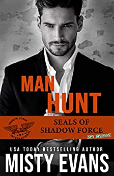 Man Hunt, SEALs of Shadow Force: Spy Division Book 1 (SEALs of Shadow Force Romantic Suspense Series) by [Misty Evans]