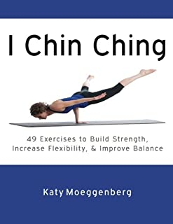 I Chin Ching: 49 Exercises to Build Strength, Increase Flexibility, and Improve Balance