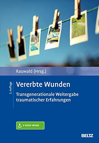 Vererbte Wunden: Transgenerationale Weitergabe traumatischer Erfahrungen. Mit E-Book...