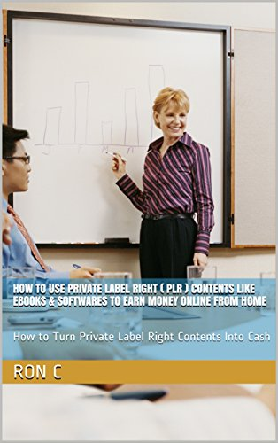How to Use Private Label Right ( PLR ) Contents Like Ebooks & Softwares to Earn Money Online From Home: How to Turn Private Label Right Contents Into Cash (English Edition)