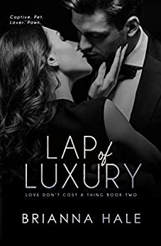 Lap of Luxury (Love Don't Cost a Thing Duet Book 2) by [Brianna Hale]