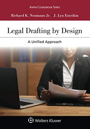 Compare Textbook Prices for Legal Drafting by Design: A Unified Approach Aspen Coursebook Series  ISBN 9781454841395 by Neumann Jr., Richard K.,Entrikin, J. Lyn
