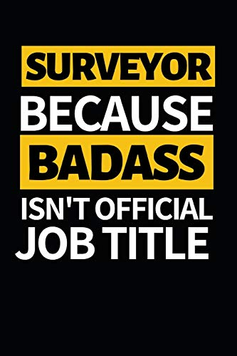 "Surveyor Because Badass Isn't Official Job Title: Funny Surveyor Notebook/Journal (6"" X 9"") Gift For Christmas Or Birthday"