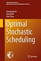 Optimal Stochastic Scheduling (International Series in Operations Research & Management Science (207))