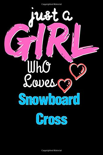 Just a Girl Who Loves Snowboard Cross  - Funny Snowboard Cross Lovers Notebook & Journal For Girls: Lined Notebook / Journal Gift, 120 Pages, 6x9, Soft Cover, Matte Finish