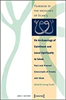 On Archaeology of Sainthood and Local Spirituality in Islam: Past and Present Crossroads of Events and Ideas : Yearbook of the Sociology of Islam