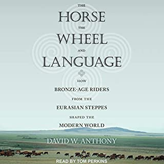 The Horse, the Wheel, and Language     How Bronze-Age Riders from the Eurasian Steppes Shaped the Modern World              By:                                                                                                                                 David W. Anthony                               Narrated by:                                                                                                                                 Tom Perkins                      Length: 18 hrs and 25 mins     86 ratings     Overall 4.4