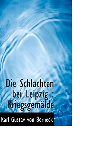 Die Schlachten Bei Leipzig: Kriegsgem Lde