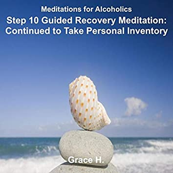 Step 10 Guided Recovery Meditation: Continued to Take Personal Inventory