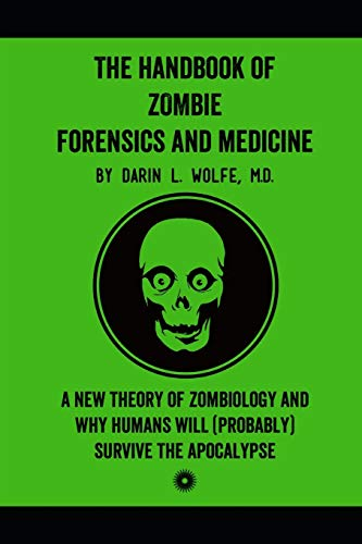 Compare Textbook Prices for The Handbook of Zombie Forensics and Medicine: A New Theory of Zombiology and Why Humans Will Probably Survive the Apocalypse  ISBN 9780578594439 by Wolfe, Darin L.