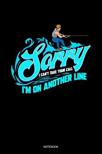 Sorry I Can't Take Your Call I'm On Another Line Notebook: Liniertes Notizbuch A5 - Wassersport Notizheft I Wasserski Wakeboarding Wakeboarder Mädchen Geschenk
