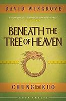 Beneath the Tree of Heaven (Chung Kuo Book 12)