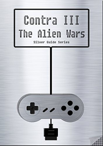 Contra III The Alien Wars Silver Guide for Super Nintendo and SNES Classic: includes full walkthrough, cheats, tips, strategy and link to the instruction ... (Silver Guides Book 10) (English Edition)