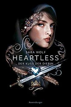 Heartless, Band 1: Der Kuss der Diebin von [Sara Wolf, Simone Wiemken]