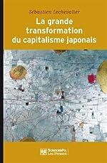 La grande transformation du capitalisme japonais - (1980-2010) de Sébastien Lechevalier