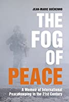 The Fog of Peace: A Memoir of International Peacekeeping in the 21st Century by Jean-Marie Guehenno(2015-05-12)