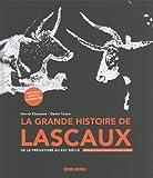 La grande histoire de Lascaux - De la préhistoire au XXIe siècle