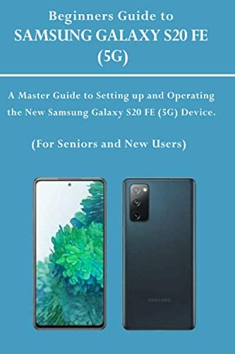 Beginners Guide to SAMSUNG GALAXY S20 FE 5G A Master Guide to Settings up and Operating the product image