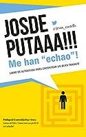 """JOSDEPUTAAA!!! Me han """"echao""""!: Guía de autoayuda para encontrar un buen trabajo (La consulta del Doktor Castells nº 1)"""