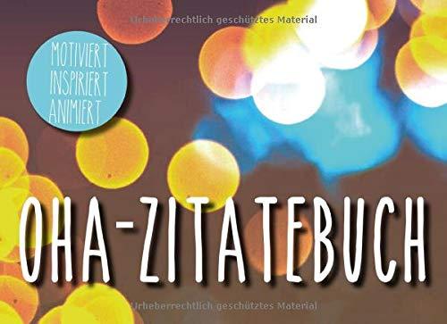 OHA-Zitate Buch: Worte sind Geschenke. Sie inspirieren, motivieren und regen uns zum Denken an!
