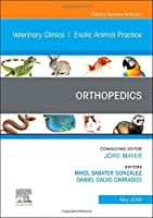 Orthopedics, An Issue of Veterinary Clinics of North America: Exotic Animal Practice (Volume 22-2) (The Clinics: Veterinary Medicine, Volume 22-2)