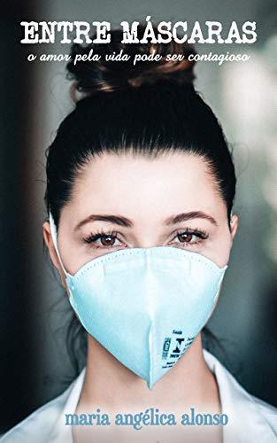 Entre máscaras: O amor pela vida pode ser contagioso
