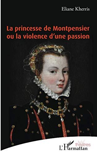 La princesse de Montpensier ou la violence d'une passion