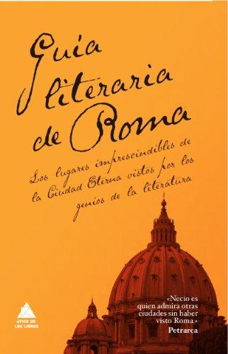 Guía literaria de Roma: Los lugares imprescindibles de la Ciudad Eterna vistos por los genios de la Literatura (Ático de los Libros)