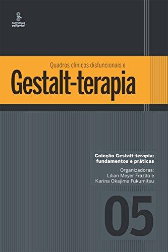 Quadros clínicos disfuncionais e Gestalt-terapia (Gestalt terapia: fundamentos e práticas Livro 5)