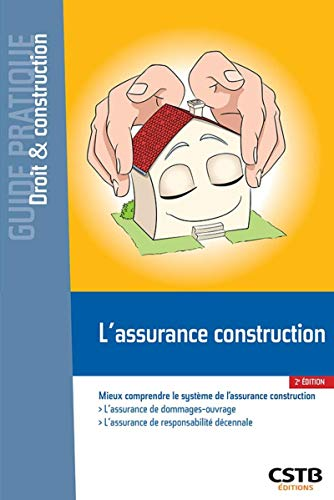 L'assurance construction: Mieux comprendre le système de l'assurance construction.