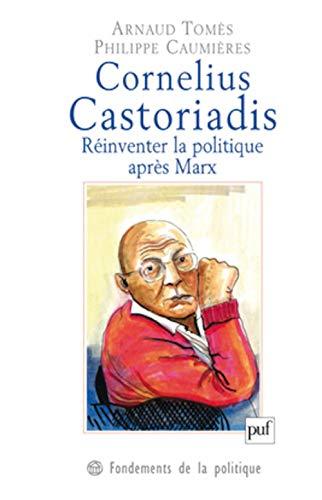 Cornelius Castoriadis Rinventer La Politique Aprs Marx