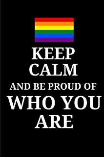 Keep Calm And Be Proud Of Who You Are - Daily Journal / Notebook: (6 x 9) Lesbian and Gay Pride Writing Journal, 90 Lined Pages, Smooth Matte Cover