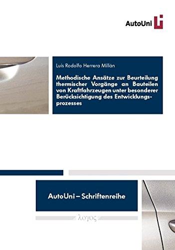 Methodische Ansätze zur Beurteilung thermischer Vorgänge an Bauteilen von Kraftfahrzeugen unter besonderer Berücksichtigung des Entwicklungsprozesses (AutoUni - Schriftenreihe, Band 39)