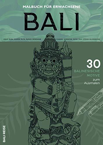 Bali Malbuch für Erwachsene - 30 Balinesische Motive zum Ausmalen: gegen Fernweh | Anti-Stress | Entspannung und Achtsamkeit | Weihnachtsgeschenk Backpacker | Weltreise