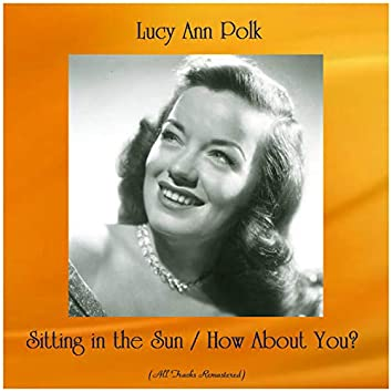 Sitting in the Sun / How About You? (feat. Dave Pell) [All Tracks Remastered]
