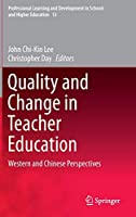 Quality and Change in Teacher Education: Western and Chinese Perspectives (Professional Learning and Development in Schools and Higher Education (13))