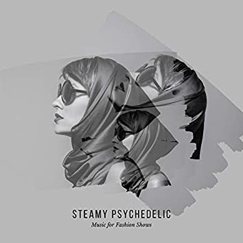 Steamy Psychedelic - Music For Fashion Shows
