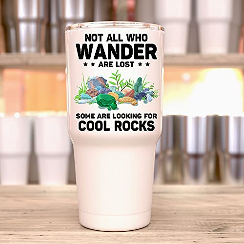 Not All Who Wander Are Lost Some Are Looking For Cool Rocks Tumbler 30 oz, Funny Rocks Geologist Tumbler, Cool Rockhound Geologist Engraved Steel Tumbler 30 oz