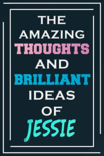 The Amazing Thoughts And Brilliant Ideas Of Jessie: Blank Lined Notebook   Personalized Name Gifts