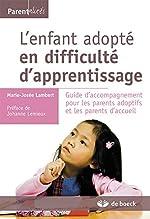 L'enfant adopté en difficulté d'apprentissage - Guide d'accompagnement pour les parents adoptifs et les parents d'accueil de Marie-Josée Lambert