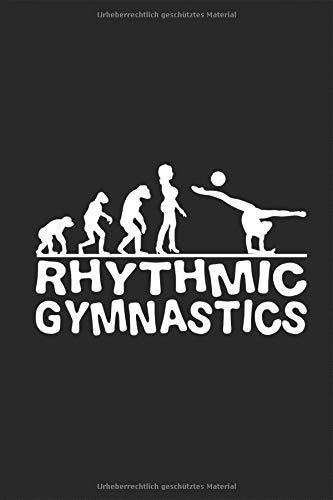 Rhythmic Gymnastics Evolution Notizbuch: Rhythmische, Sportgymnastik Lustig Gymnastik RSG Turnen Bodenturnen Planen Notieren Rechenheft Liniert ... Geschenk für Turnerin Mädchen Frauen