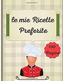 le mie Ricette Preferite 100 Pagine: Quaderno per Ricette | Ricettario Da Scrivere 100 Pagine da Riempire | Idea regalo