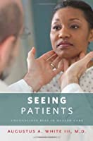 Seeing Patients: Unconscious Bias in Health Care by Augustus A. White III(2011-01-15)